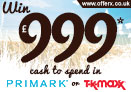 Win £999 cash to spend in either Primark or TK Maxx