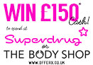 Win £150 cash to spend in either Superdrug or The Bodyshop