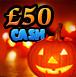 £50 Halloween cash