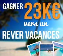 Gagnez 23,000€ pour acheter les vacances de vos rêves