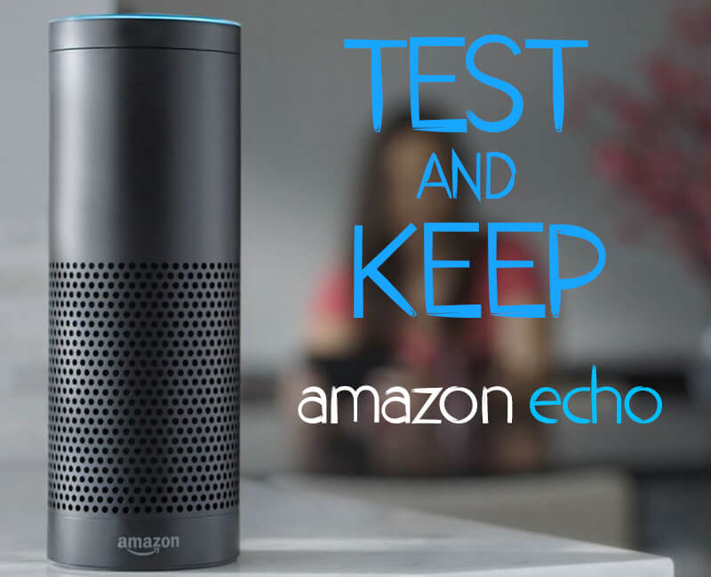 Test and Keep an Amazon Echo